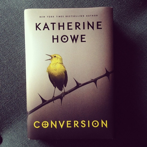 My copy of CONVERSION by Katherine Howe.